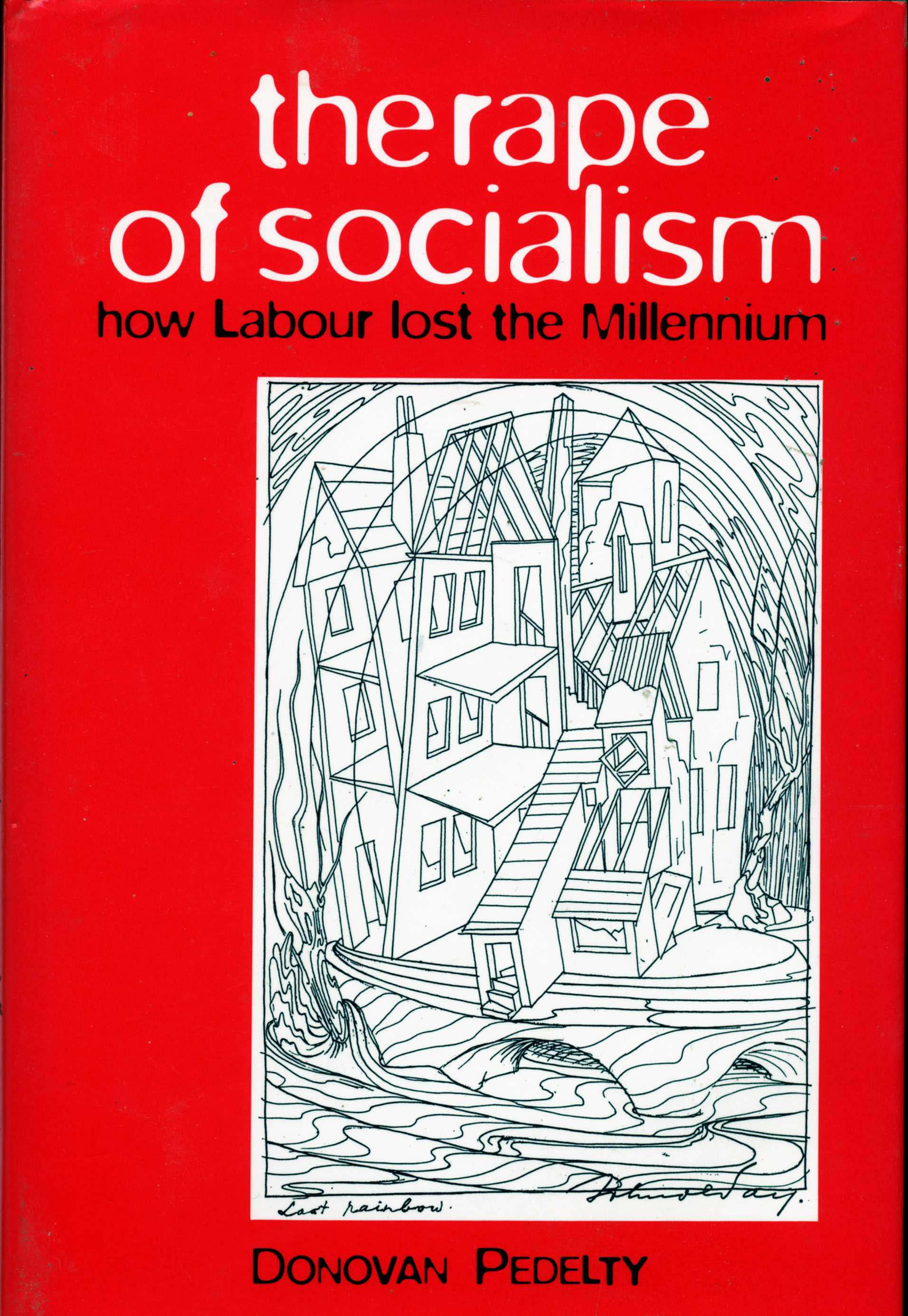 The Rape of Socialism. How Labour lost the Millenium