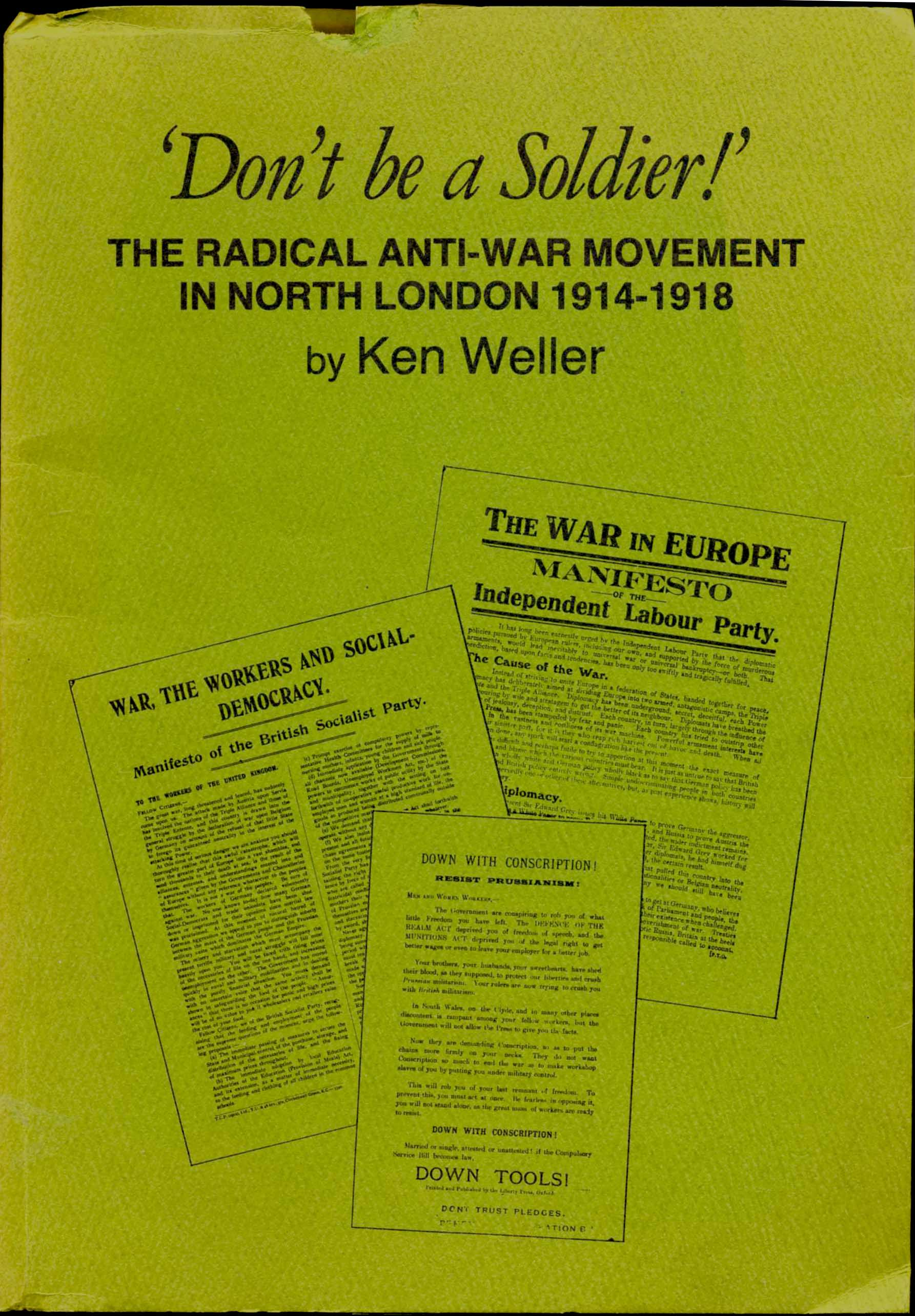 Don't be a Soldier. The Radical Anti-War Movement in North London 1914-1918