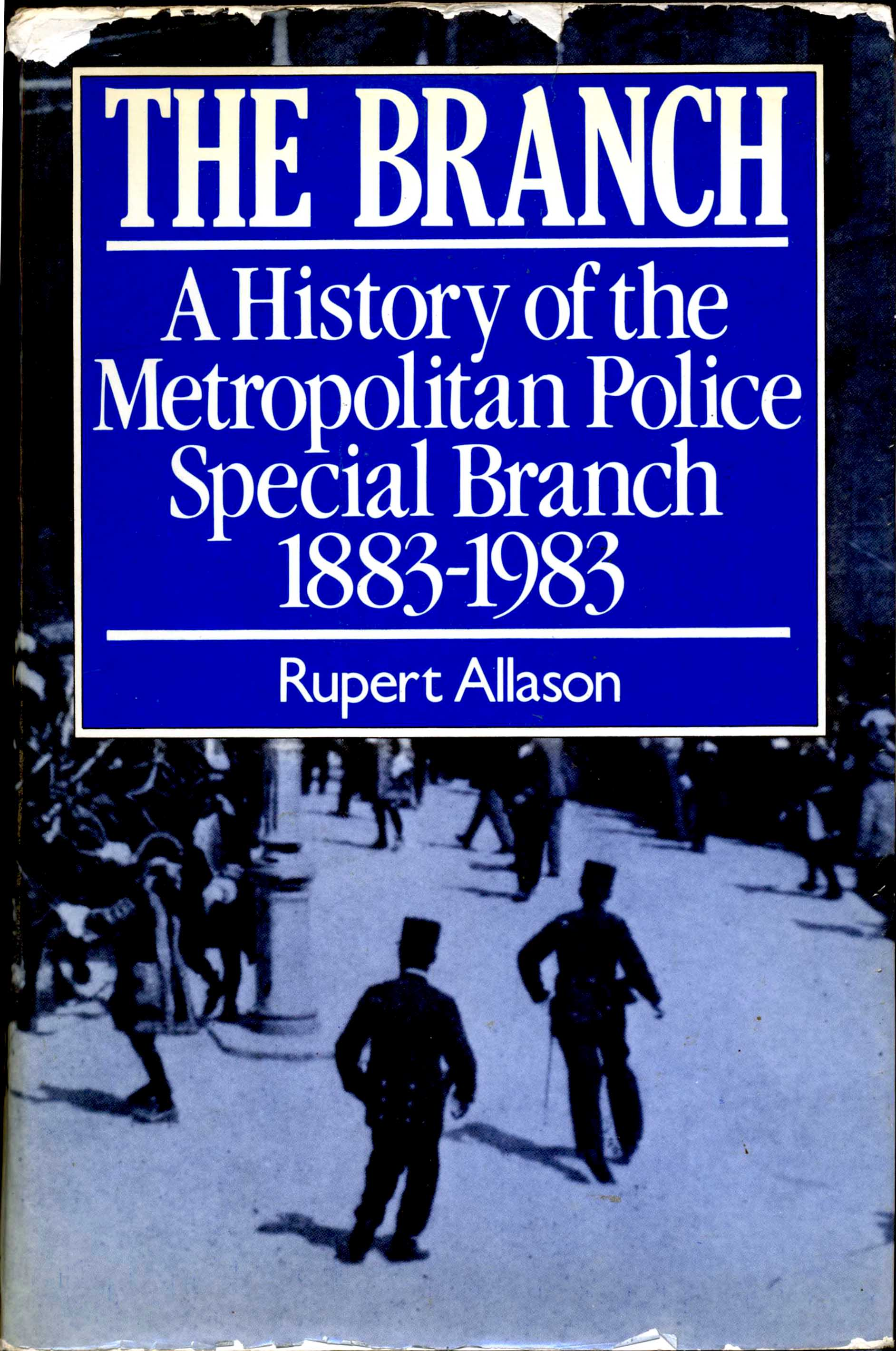 The Branch. A History of the Metropolitan Police Special Branch 1883-1983