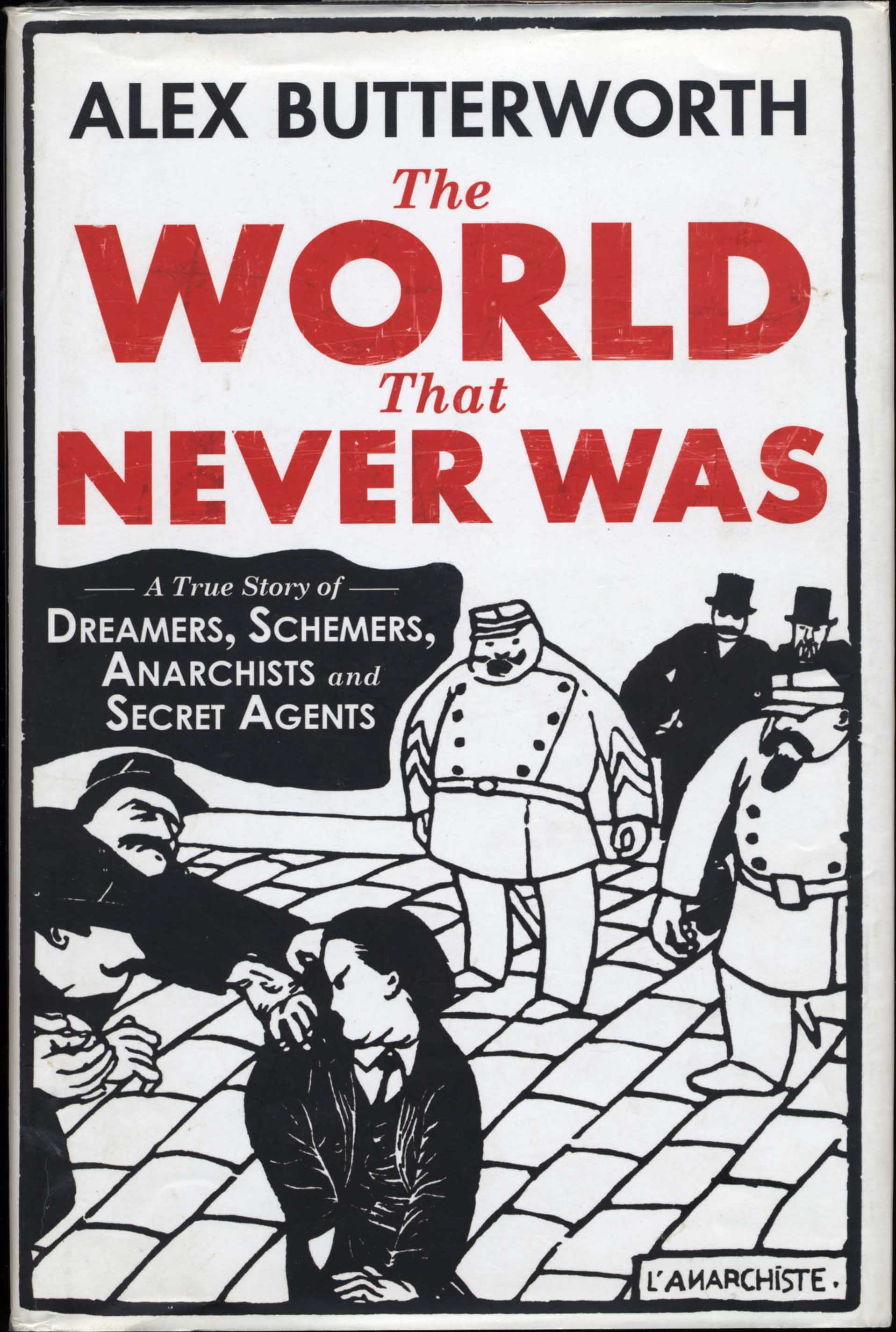 The World That Never Was. A True Story of Dreamers, Schemers, Anarchists and Secret Agents