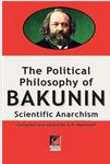 THE POLITICAL PHILOSOPHY OF BAKUNIN. Scientific Socialism.