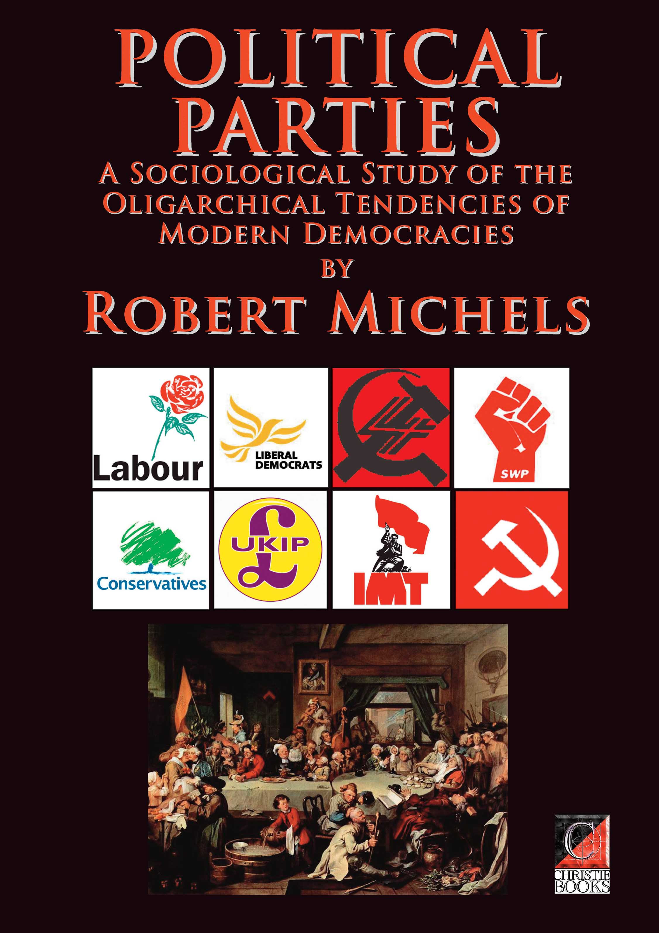 POLITICAL PARTIES A Sociological Study of the Oligarchical Tendencies of Modern Democracies