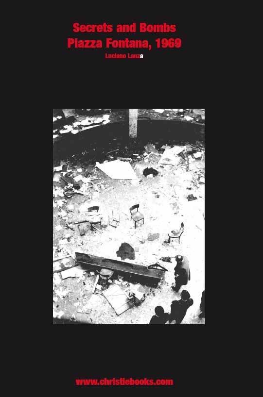 Secrets and Bombs. Piazza Fontana 1969 — Luciano Lanza