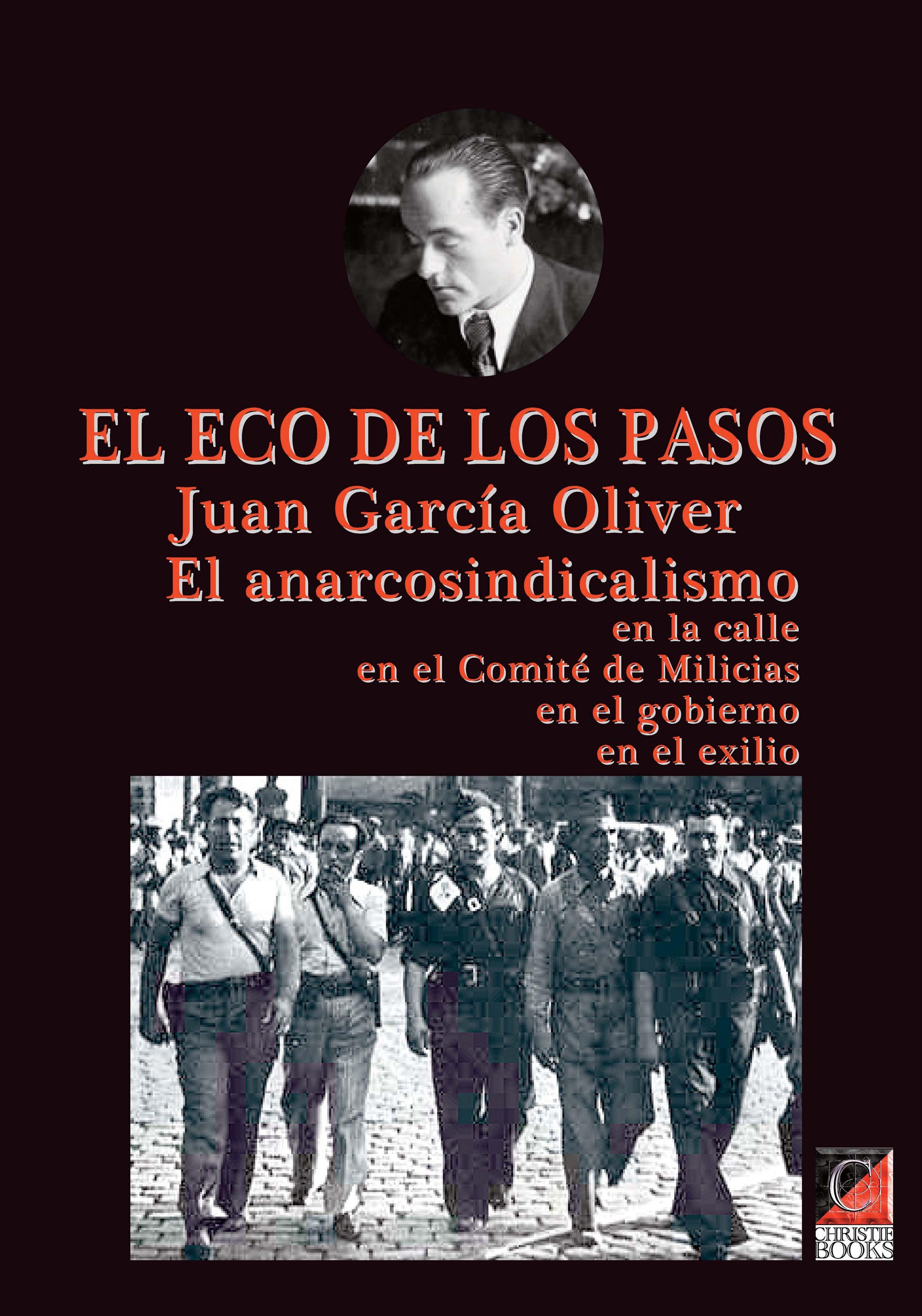 El ECO DE LOS PASOS. El anarcosindicalismo en la calle, en el Comité de Milicias, en el gobierno, en el exilio.