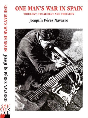 One Man's War in Spain Trickery, Treachery and Thievery