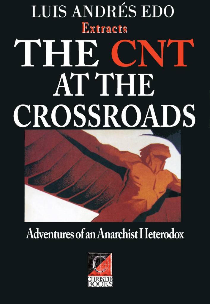Extracts— THE CNT AT THE CROSSROADS. The Adventures of an Anarchist Heterodox