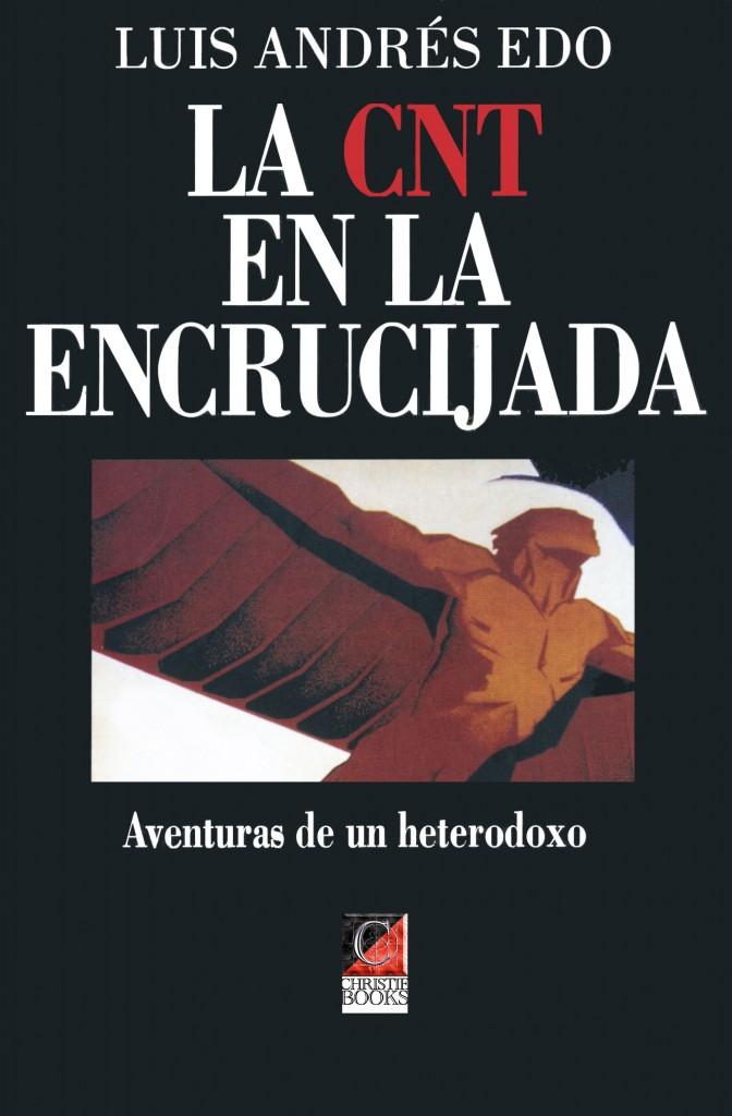 LA CNT En La Encrucijada: Aventuras De Un heterodoxo