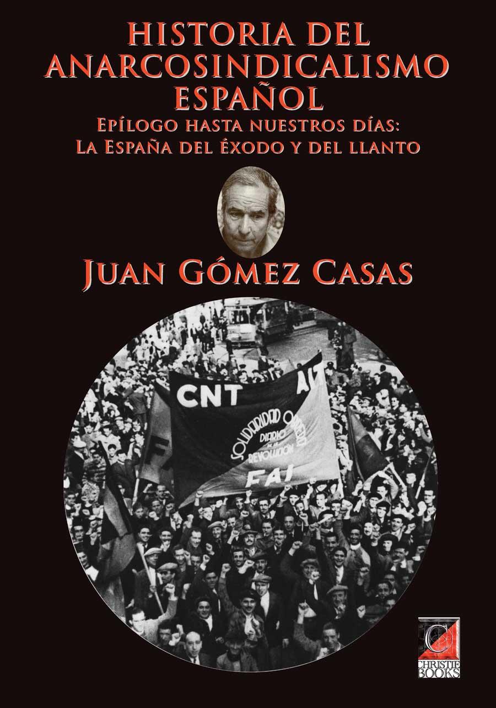 HISTORIA DEL ANARCOSINDICALISMO ESPAÑOL Epílogo hasta nuestros días: La España del éxodo y del llanto