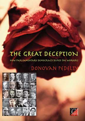 THE GREAT DECEPTION. How Parliamentary Democracy Duped the Workers,