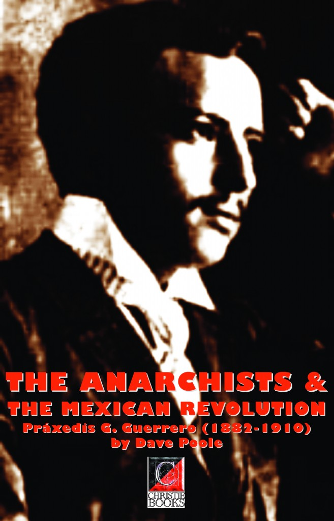 The Anarchists and the Mexican Revolution. Práxedis G. Guerrero (1882-1910)