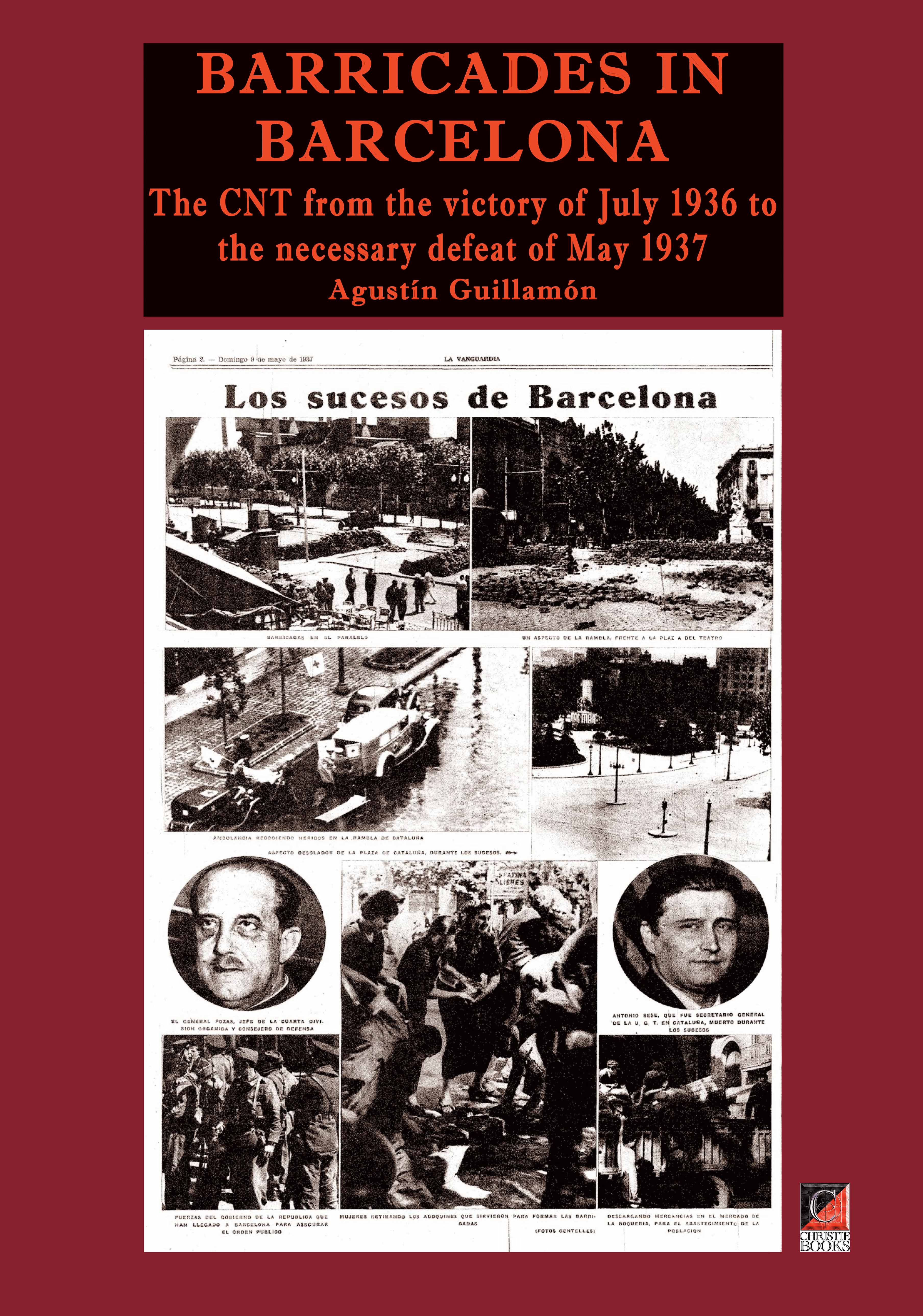 BARRICADES IN BARCELONA. The CNT from the victory of July 1936 to the necessary defeat of May 1937