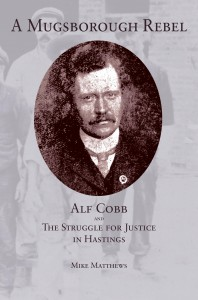 A MUGSBOROUGH REBEL. Alf Cobb and the Struggle for Justice in Hastings