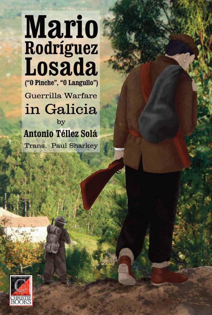 MARIO RODRÍGUEZ LOSADA (O Pinche, O Langullo). Guerrilla Warfare in Galicia